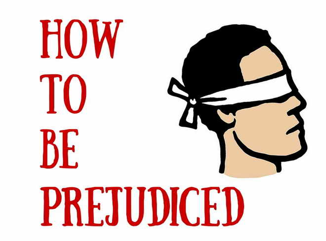 How to be prejudiced!