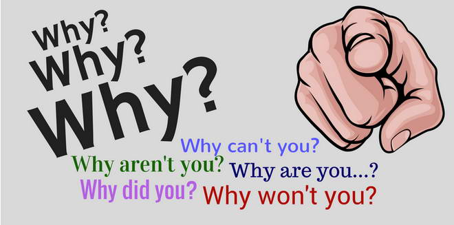 Be careful with Why? questions