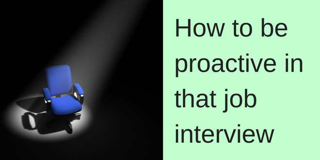 How to be proactive in your job interview