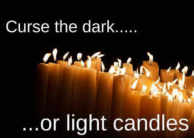 Light candles or curse the dark