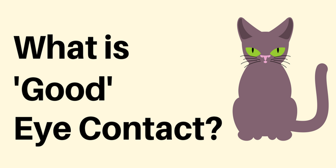 What is 'good' eye contact?