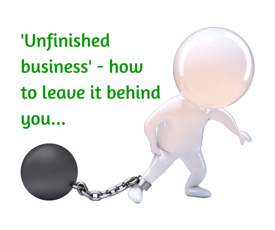 Unfinished business - how to leave things behind you and move on in your life
