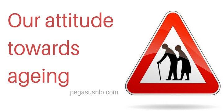 Our attitude towards ageing