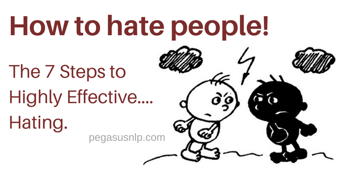 How to hate peole - 7 steps to highly effective hating