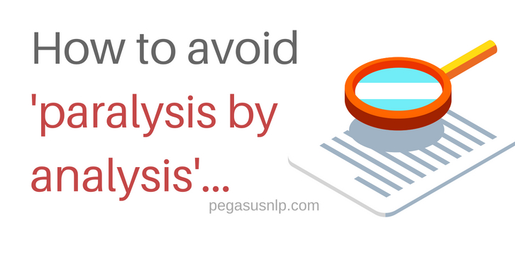 How to avoid paralysis by analysis
