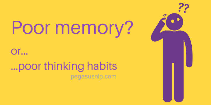 Poor memory - or poor thinking habits
