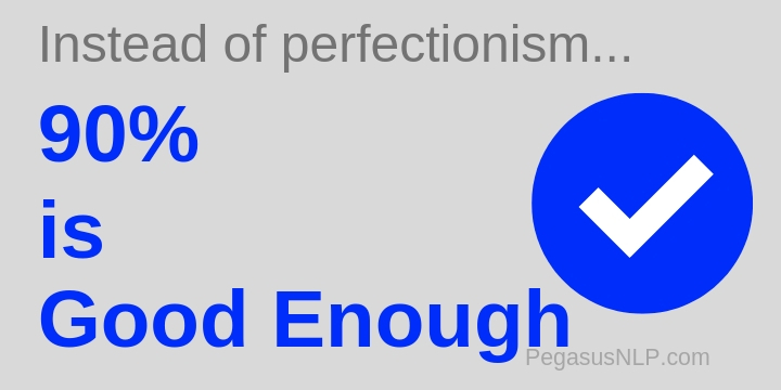 90% is good enough - put an end to perfectionism, for good - 90 percent is good enough