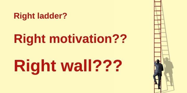 Right ladder, right motivation, right wall